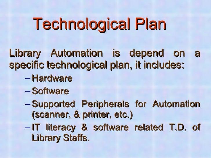 Technological Plan   <ul><li>Library Automation is depend on a specific technological plan, it includes: </li></ul><ul><ul...