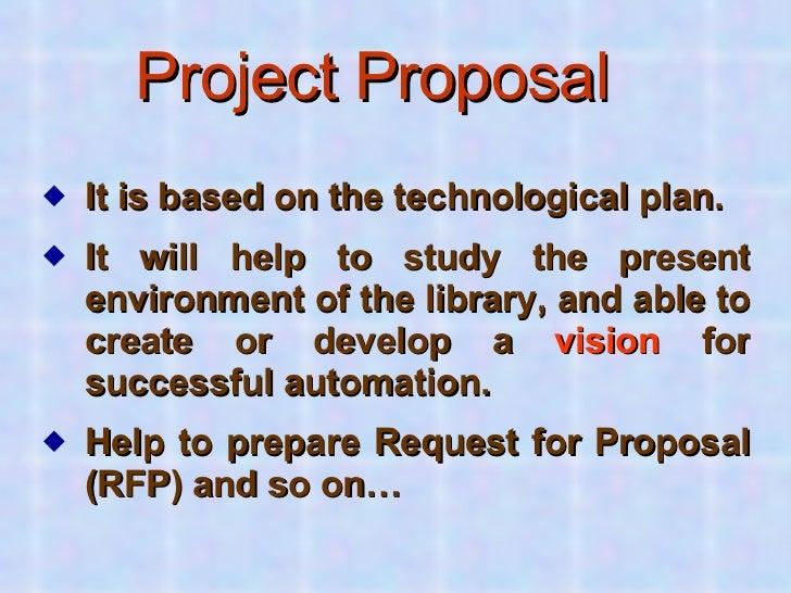 Project Proposal   <ul><li>It is based on the technological plan.  </li></ul><ul><li>It will help to study the present env...