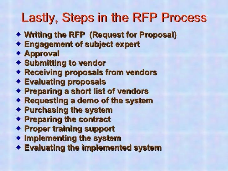 Lastly, Steps in the RFP Process <ul><li>Writing the RFP  (Request for Proposal)  </li></ul><ul><li>Engagement of subject ...