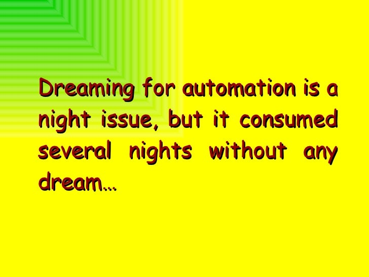 <ul><li>Dreaming for automation is a night issue, but it consumed several nights without any dream…   </li></ul>