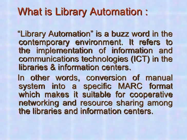 """<ul><li>What is Library Automation : </li></ul><ul><li>"""" Library Automation"""" is a buzz word in the contemporary environmen..."""