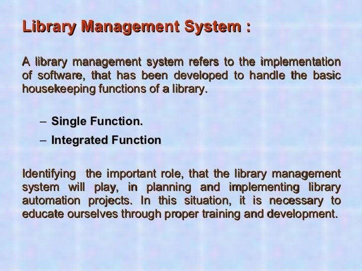 <ul><li>Library Management System : </li></ul><ul><li>A library management system refers to the implementation of software...