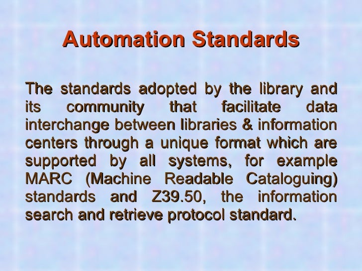 <ul><li>Automation Standards </li></ul><ul><li>The standards adopted by the library and its community that facilitate data...
