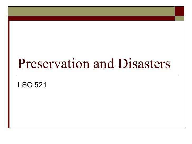 Preservation and Disasters LSC 521