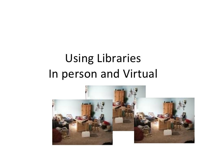 Using Libraries  In person and Virtual