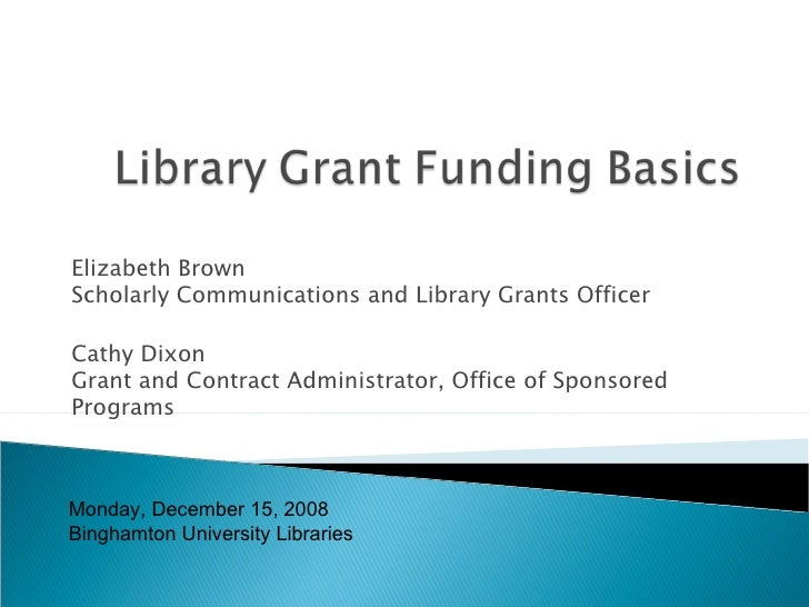 Elizabeth Brown Scholarly Communications and Library Grants Officer Cathy Dixon Grant and Contract Administrator, Office o...