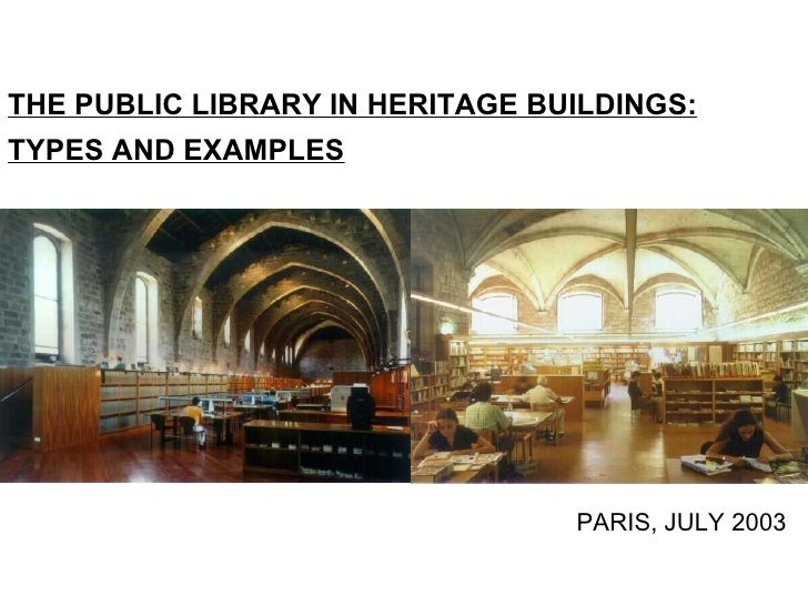 THE PUBLIC LIBRARY IN HERITAGE BUILDINGS: TYPES AND EXAMPLES PARIS, JULY 2003