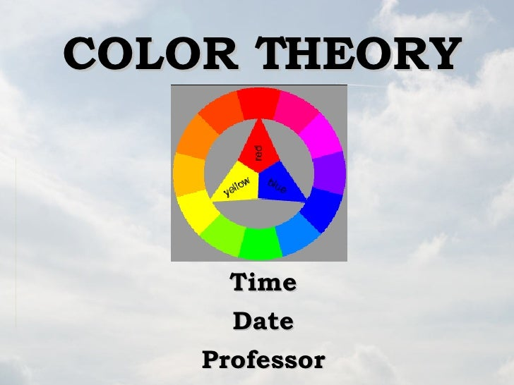 COLOR THEORY Time Date Professor