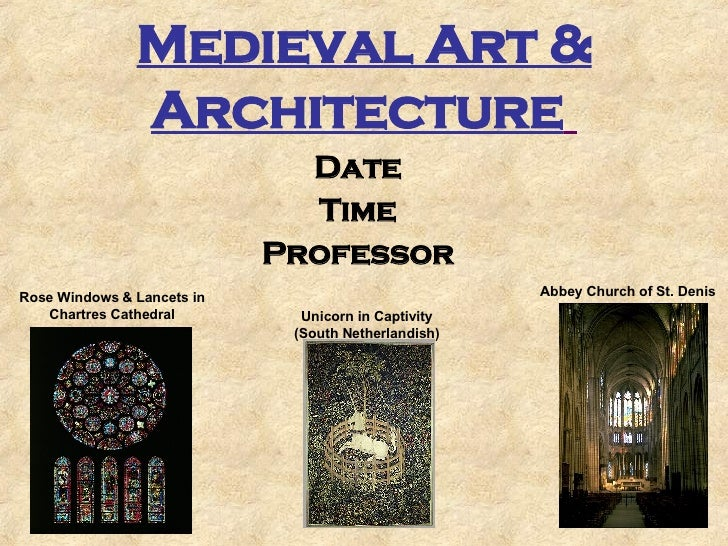 Medieval Art & Architecture   Date Time Professor Abbey Church of St. Denis Unicorn in Captivity (South Netherlandish) Ros...