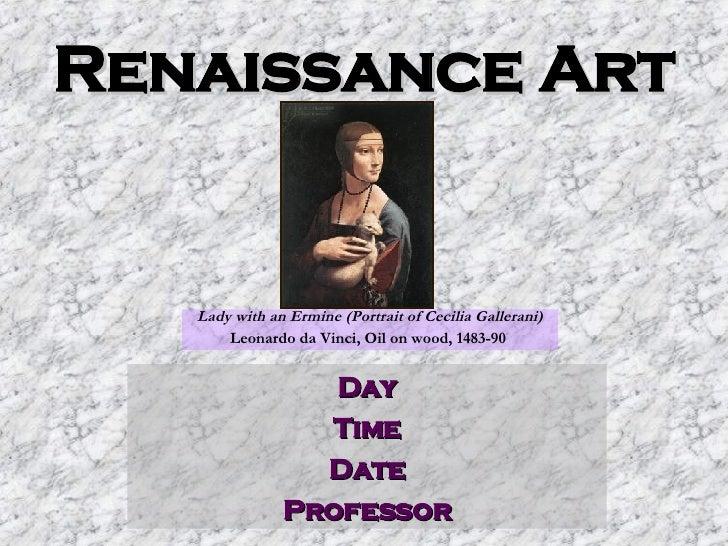 Renaissance Art Day Time Date Professor Lady with an Ermine (Portrait of Cecilia Gallerani) Leonardo da Vinci, Oil on wood...