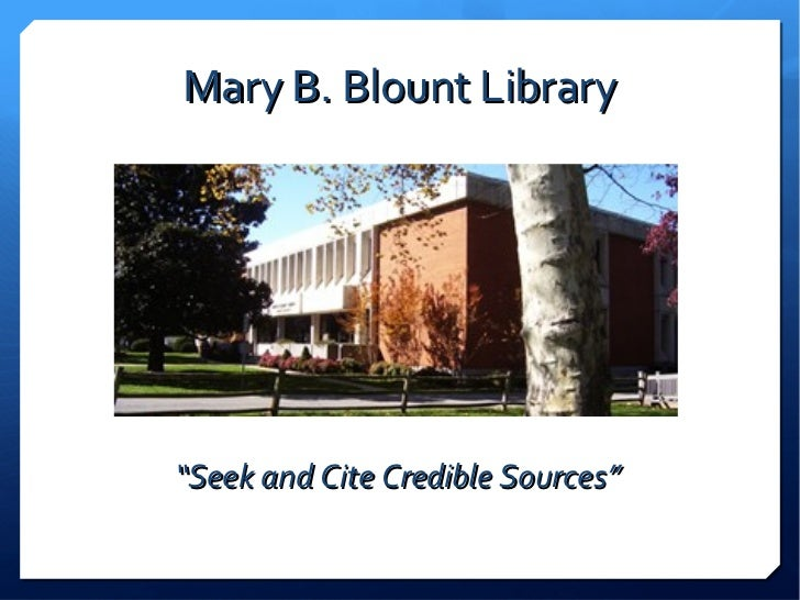 """Mary B. Blount Library""""Seek and Cite Credible Sources"""""""