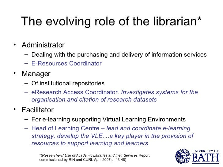 The evolving role of the librarian* <ul><li>Administrator </li></ul><ul><ul><li>Dealing with the purchasing and delivery o...