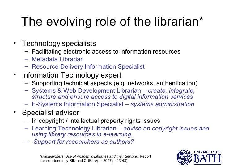 The evolving role of the librarian* <ul><li>Technology specialists </li></ul><ul><ul><li>Facilitating electronic access to...
