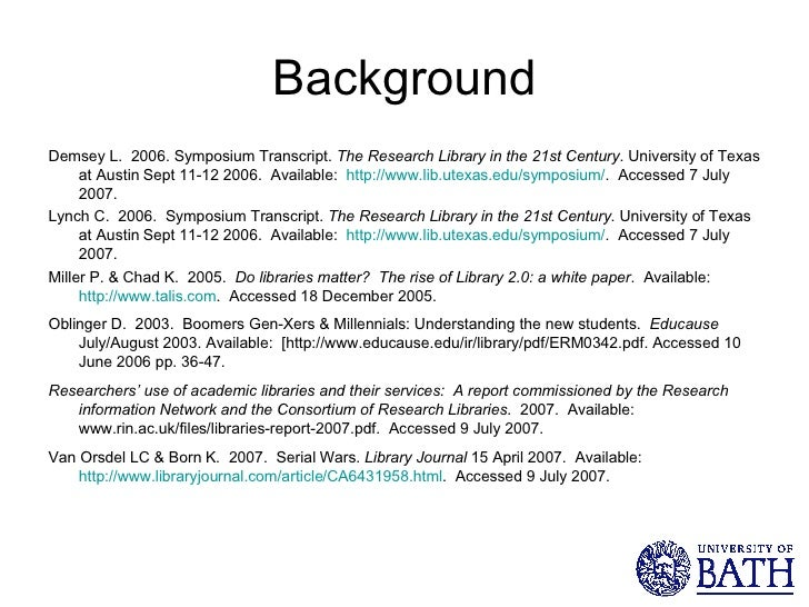 Background <ul><li>Demsey L.  2006. Symposium Transcript.  The Research Library in the 21st Century . University of Texas ...