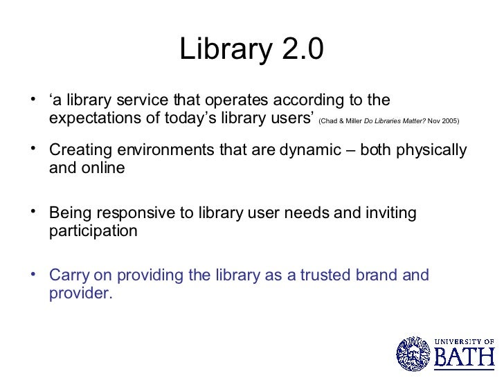 Library 2.0 <ul><li>' a library service that operates according to the expectations of today's library users'  (Chad & Mil...