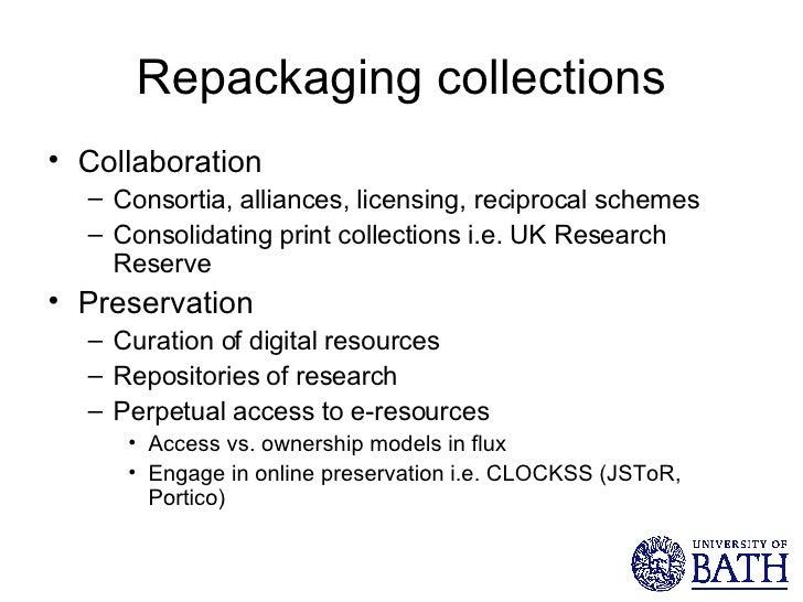 Repackaging collections <ul><li>Collaboration </li></ul><ul><ul><li>Consortia, alliances, licensing, reciprocal schemes </...