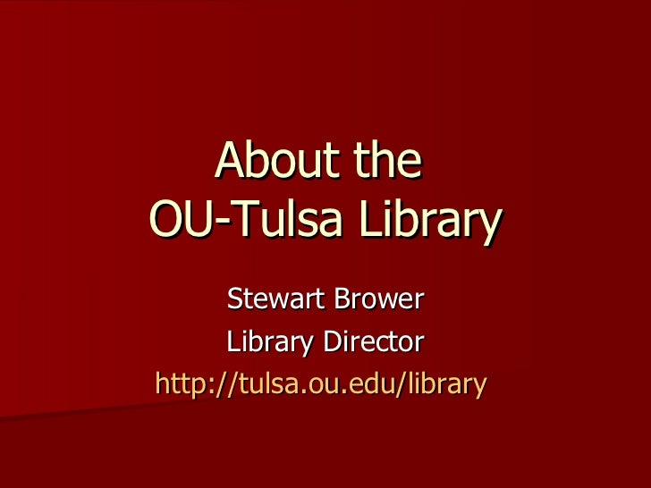 About the  OU-Tulsa Library Stewart Brower Library Director http://tulsa.ou.edu/library