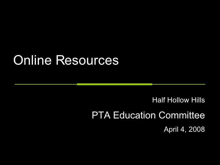 Online Resources Half Hollow Hills PTA Education Committee April 4, 2008