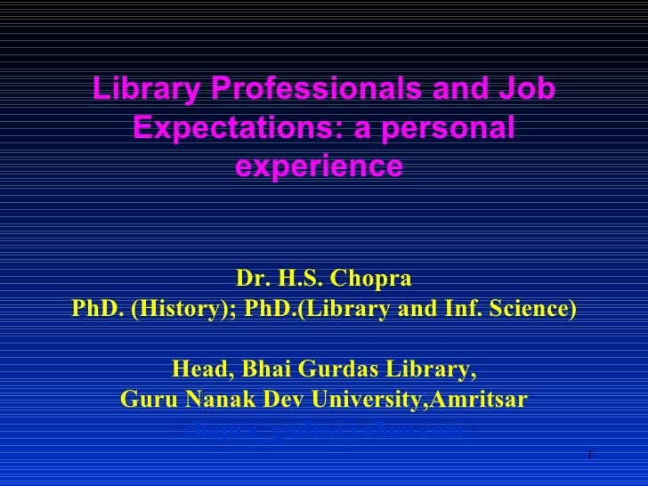 Library Professionals and Job Expectations: a personal experience  Dr. H.S. Chopra PhD. (History); PhD.(Library and Inf. S...