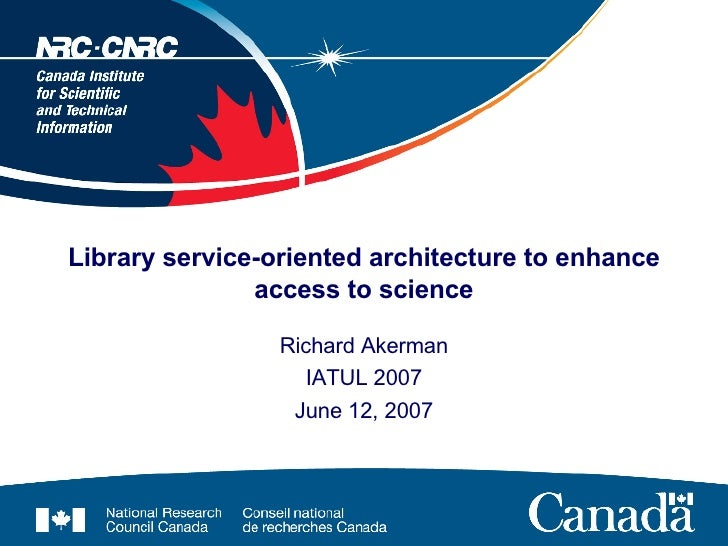 Library service-oriented architecture to enhance access to science Richard Akerman IATUL 2007 June 12, 2007