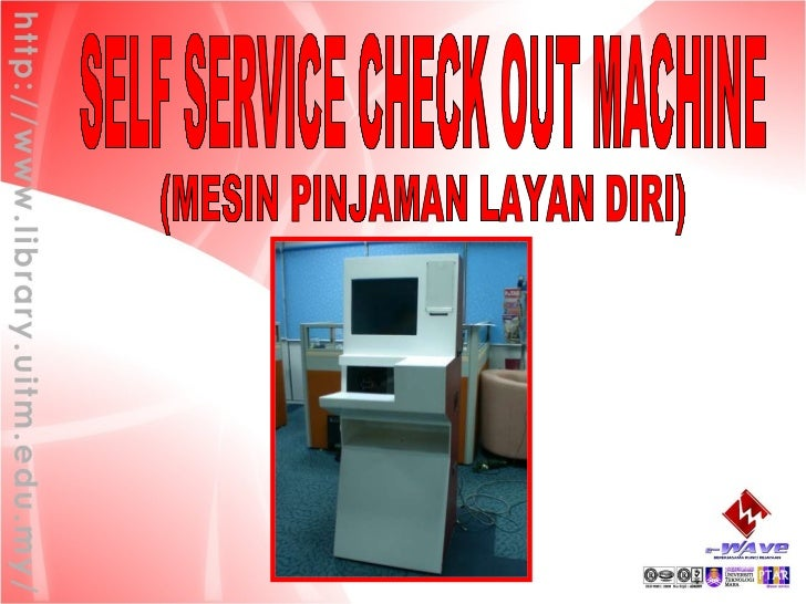 SELF SERVICE CHECK OUT MACHINE (MESIN PINJAMAN LAYAN DIRI)