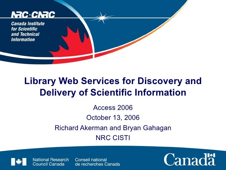 Library Web Services for Discovery and Delivery of Scientific Information Access 2006 October 13, 2006 Richard Akerman and...