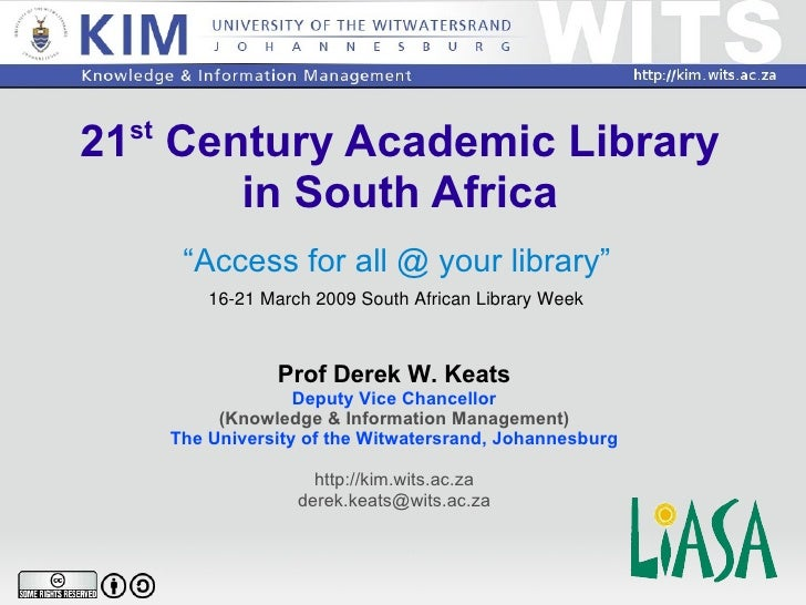 """21 st  Century Academic Library in South Africa """" Access for all @ your library"""" Prof Derek W. Keats Deputy Vice Chancello..."""