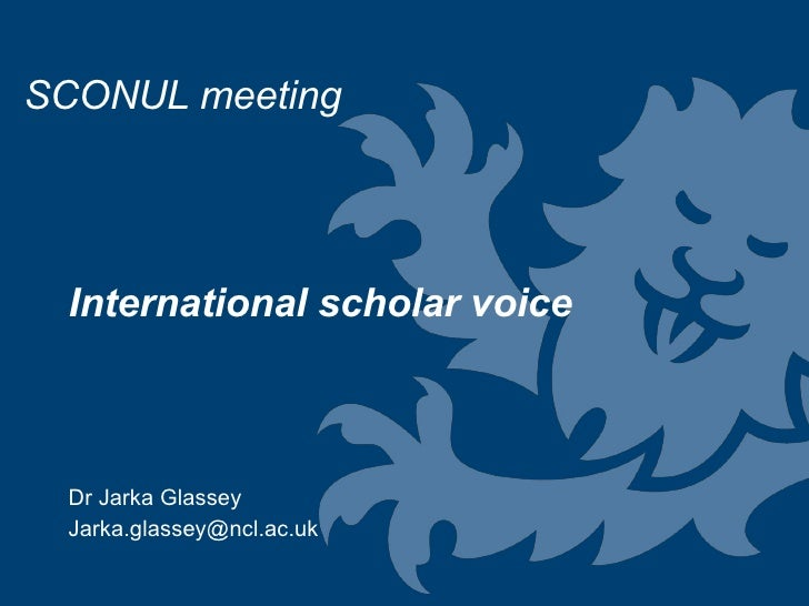 International scholar voice  Dr Jarka Glassey [email_address] SCONUL meeting