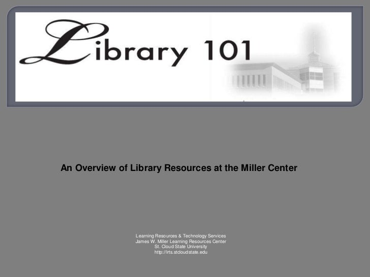 An Overview of Library Resources at the Miller Center                Learning Resources & Technology Services             ...