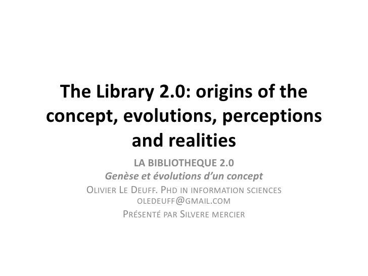The Library 2.0: origins of the concept, evolutions, perceptions and realities<br />LA BIBLIOTHEQUE 2.0<br />Genèse et évo...
