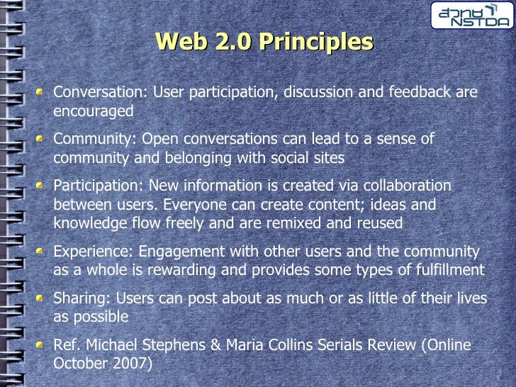 Web 2.0 Principles  Conversation: User participation, discussion and feedback are encouraged Community: Open conversations...