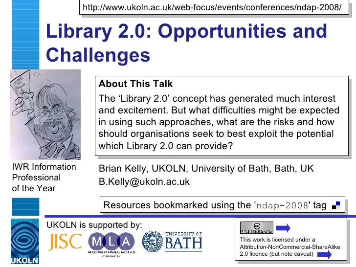 Library 2.0: Opportunities and Challenges  Brian Kelly, UKOLN, University of Bath, Bath, UK [email_address] IWR Informatio...