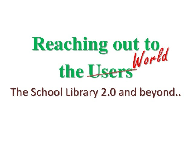 Reaching out to  the Users  The School Library 2.0 and beyond..  S. L. Faisal  Librarian  Kendriya Vidyalaya Pattom  Thiru...