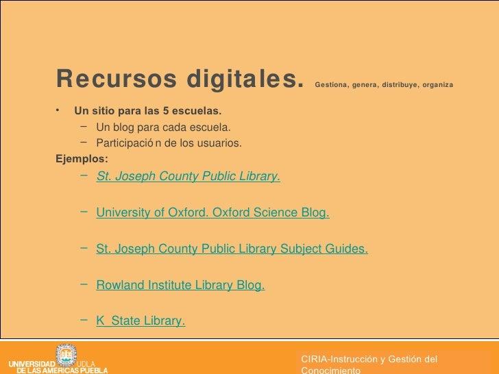 Recursos digitales.  Gestiona, genera, distribuye, organiza  <ul><li>Un sitio para las 5 escuelas. </li></ul><ul><ul><li>U...