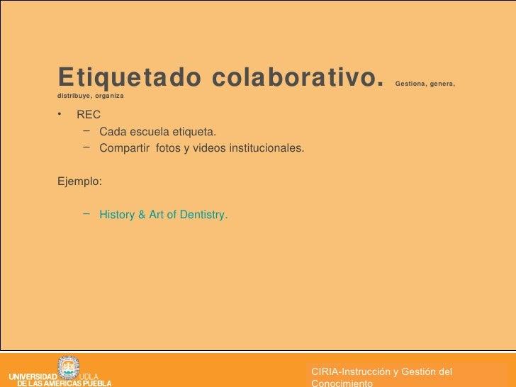 Etiquetado colaborativo.  Gestiona, genera, distribuye, organiza  <ul><li>REC </li></ul><ul><ul><li>Cada escuela etiqueta....