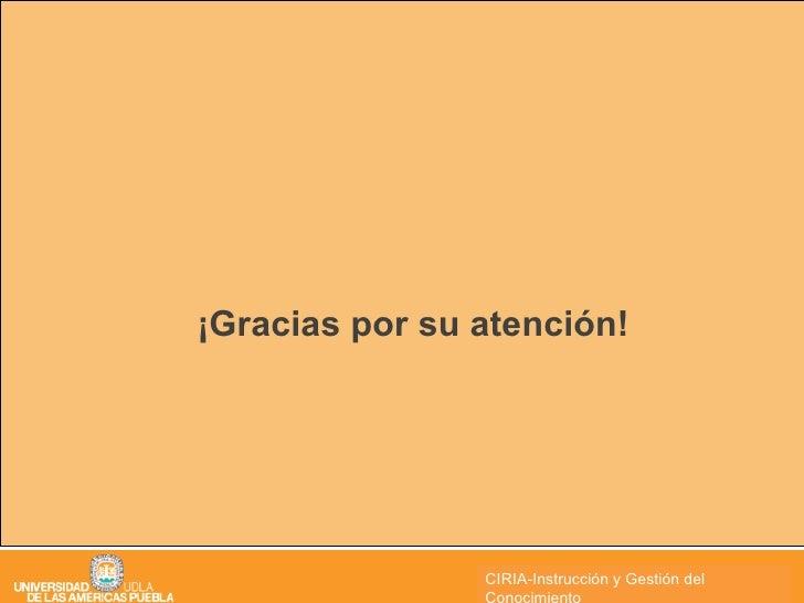 <ul><li>¡Gracias por su atención! </li></ul>CIRIA CIRIA-Instrucción y Gestión del Conocimiento