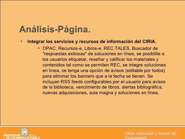 Análisis-Página. <ul><li>Integrar los servicios y recursos de información del CIRIA.  </li></ul><ul><ul><ul><li>OPAC, Recu...