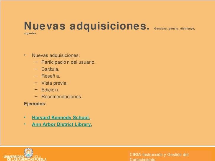 Nuevas adquisiciones.  Gestiona, genera, distribuye, organiza  <ul><li>Nuevas adquisiciones: </li></ul><ul><ul><li>Partici...