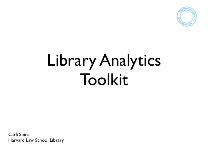Library Analytics                       ToolkitCarli SpinaHarvard Law School Library