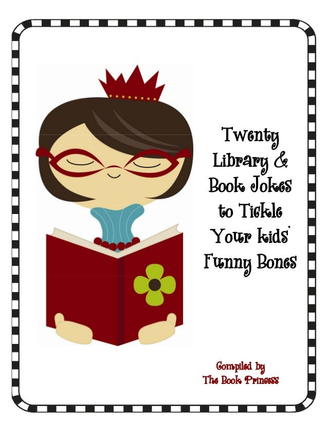 Twenty Library & Book Jokes  to Tickle Your kids'Funny Bones   Compiled byThe Book Princess
