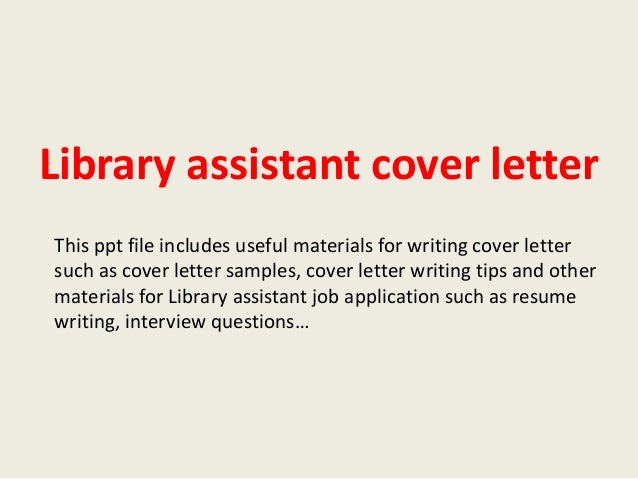 Library Assistant Cover Letter This Ppt File Includes Useful Materials For  Writing Cover Letter Such As ...