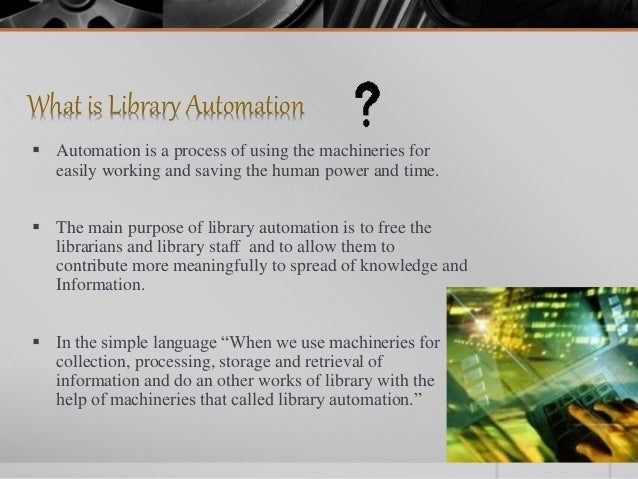 What is Library Automation  Automation is a process of using the machineries for easily working and saving the human powe...