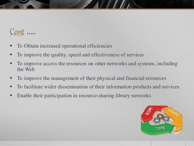 Cont ….  To Obtain increased operational efficiencies  To improve the quality, speed and effectiveness of services  To ...