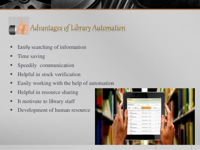 advantages of library automation Automation essays: over  automation test automation what is library automation   software that is used as well as the advantages and.