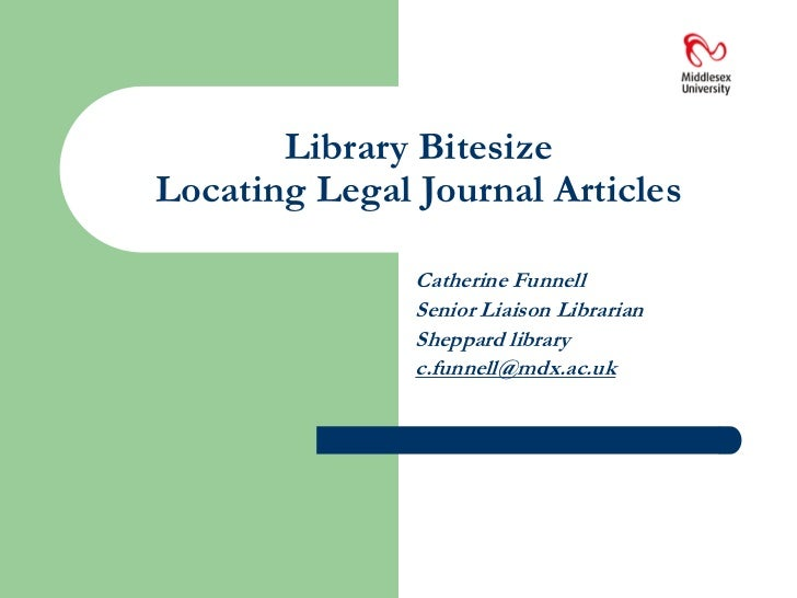Library BitesizeLocating Legal Journal Articles<br />Catherine Funnell<br />Senior Liaison Librarian<br />Sheppard library...
