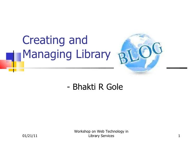 Creating and  Managing Library - Bhakti R Gole 01/21/11 Workshop on Web Technology in Library Services