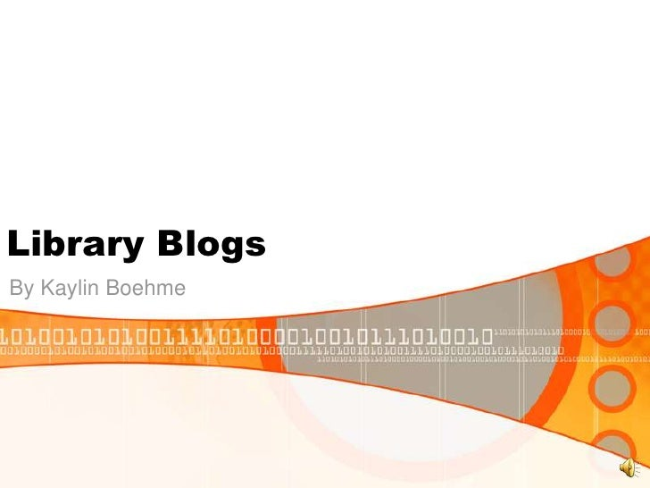 Library Blogs<br />By Kaylin Boehme<br />