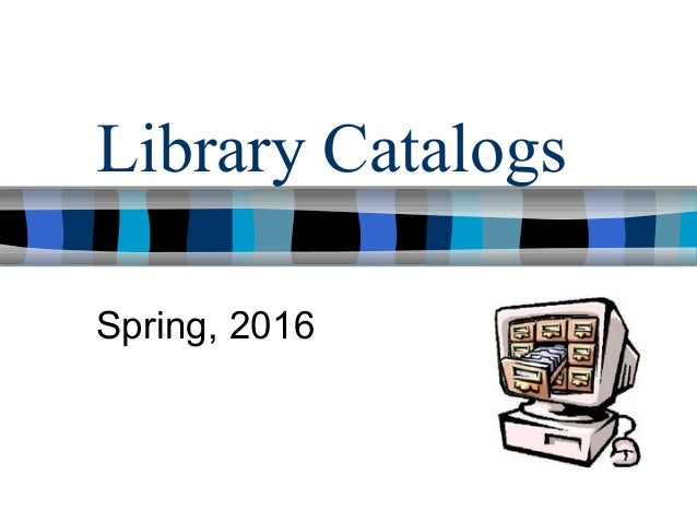Library Catalogs Spring, 2016