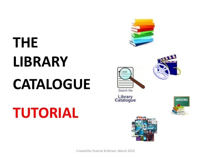 THELIBRARYCATALOGUETUTORIAL       Created by Yvonne Krishnan, March 2012
