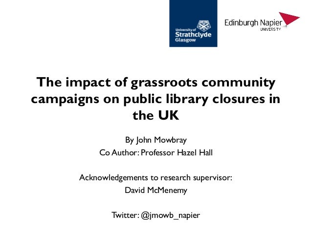 The impact of grassroots community campaigns on public library closures in the UK By John Mowbray Co Author: Professor Haz...